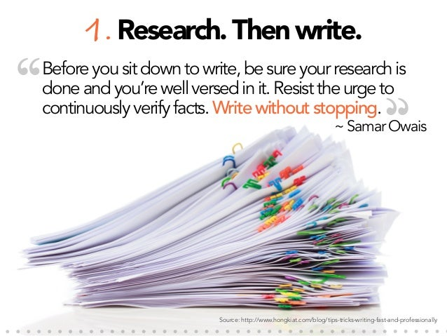 """""""  1. Research. Then write. Before you sit down to write, be sure your research is done and you're well versed in it. Resi..."""