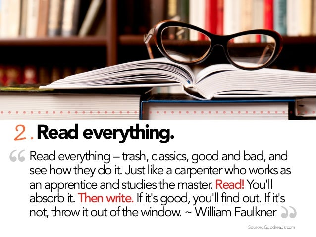 """2. Read everything.  """"  Read everything -- trash, classics, good and bad, and see how they do it. Just like a carpenter wh..."""
