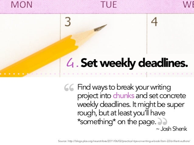 """4. Set weekly deadlines.  """"  Find ways to break your writing project into chunks and set concrete weekly deadlines. It mig..."""