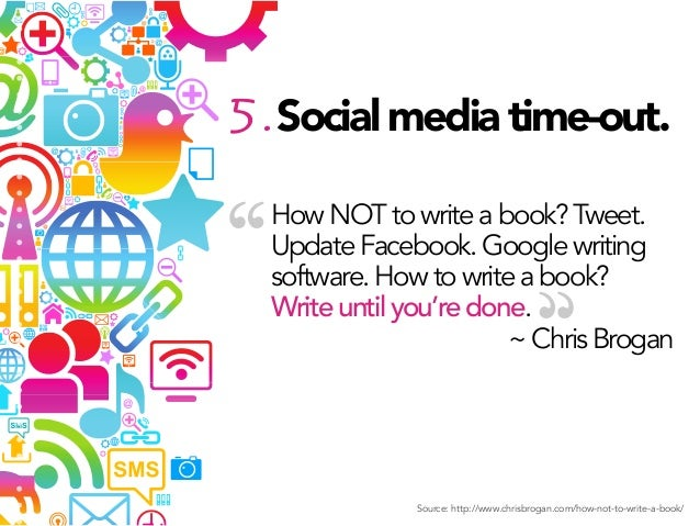 """5. Social media time-out.  """"  How NOT to write a book? Tweet. Update Facebook. Google writing software. How to write a boo..."""