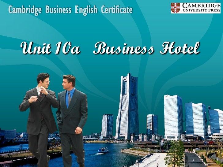Cambridge Business English Certificate   LOGO        Unit 10a Business Hotel