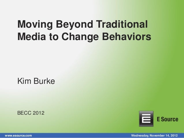 Moving Beyond Traditional      Media to Change Behaviors      Kim Burke      BECC 2012www.esource.com            Wednesday...