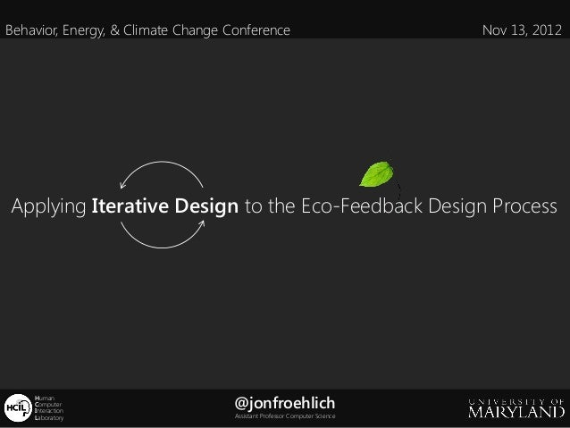 Behavior, Energy, & Climate Change Conference                              Nov 13, 2012Applying Iterative Design to the Ec...