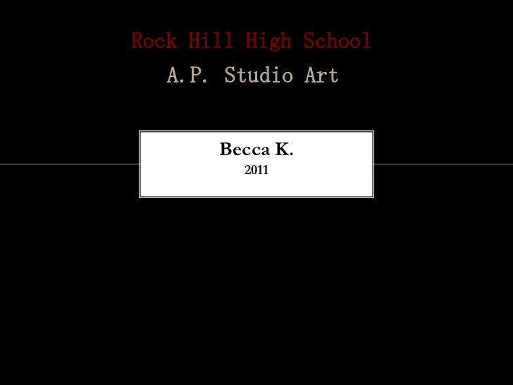 Rock Hill High School   A.P. Studio Art       Becca K.         2011