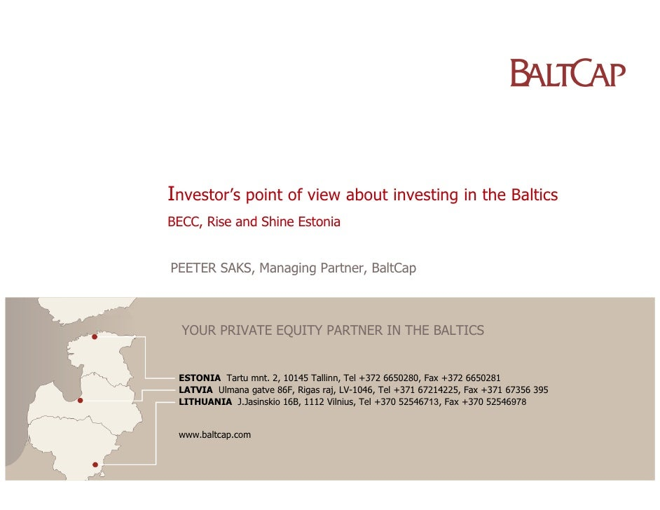 Investor's point of view about investing in the Baltics BECC, Rise and Shine Estonia   PEETER SAKS, Managing Partner, Balt...