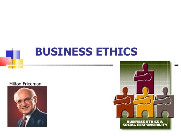 BUSINESS ETHICS Milton Friedman