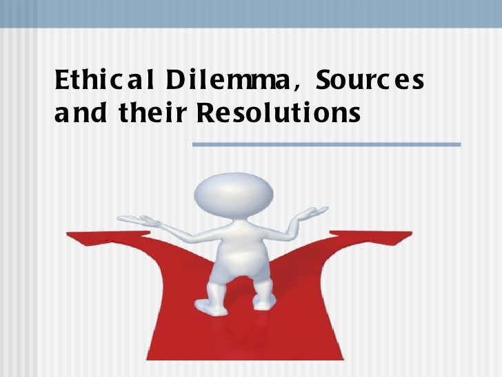 Ethical Dilemma, Sources and their Resolutions