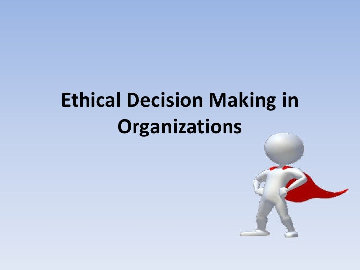 Ethical Decision Making in      Organizations