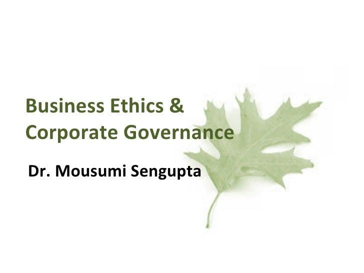 Business Ethics &Corporate GovernanceDr. Mousumi Sengupta