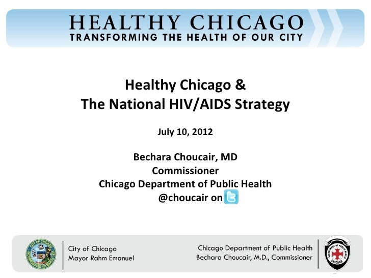 Healthy Chicago &The National HIV/AIDS Strategy             July 10, 2012         Bechara Choucair, MD            Commissi...