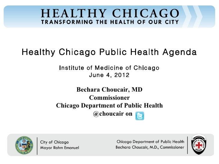 Healthy Chicago Public Health Agenda        Institute of Medicine of Chicago                   June 4, 2012             Be...