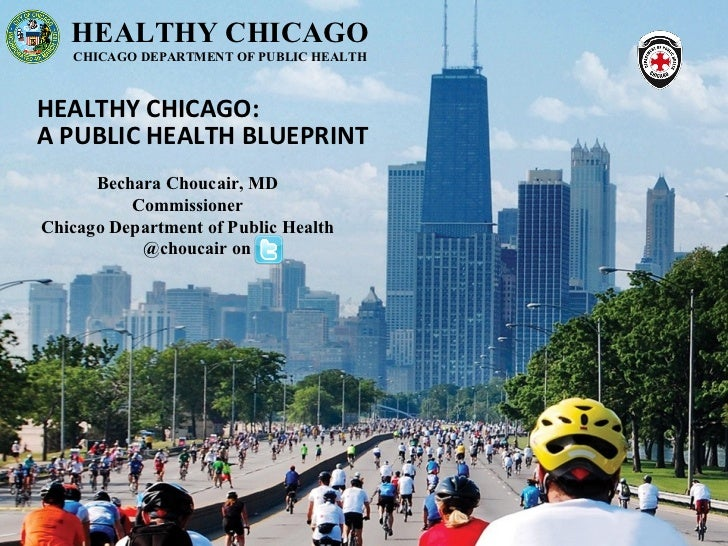HEALTHY CHICAGO   CHICAGO DEPARTMENT OF PUBLIC HEALTHHEALTHY CHICAGO:A PUBLIC HEALTH BLUEPRINT      Bechara Choucair, MD  ...