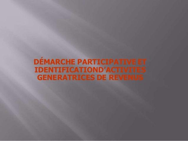 DÉMARCHE PARTICIPATIVE ET IDENTIFICATIOND'ACTIVITES GENERATRICES DE REVENUS