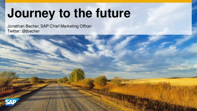 Journey to the futureJonathan Becher, SAP Chief Marketing OfficerTwitter: @jbecher