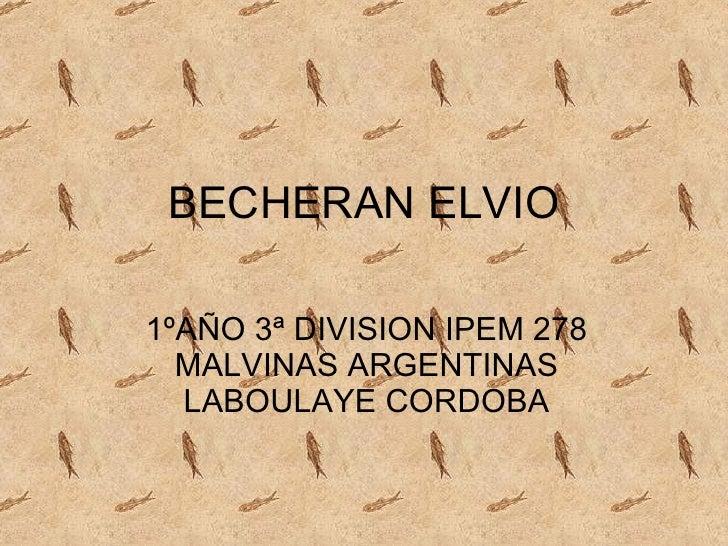 BECHERAN ELVIO  1ºAÑO 3ª DIVISION IPEM 278   MALVINAS ARGENTINAS   LABOULAYE CORDOBA