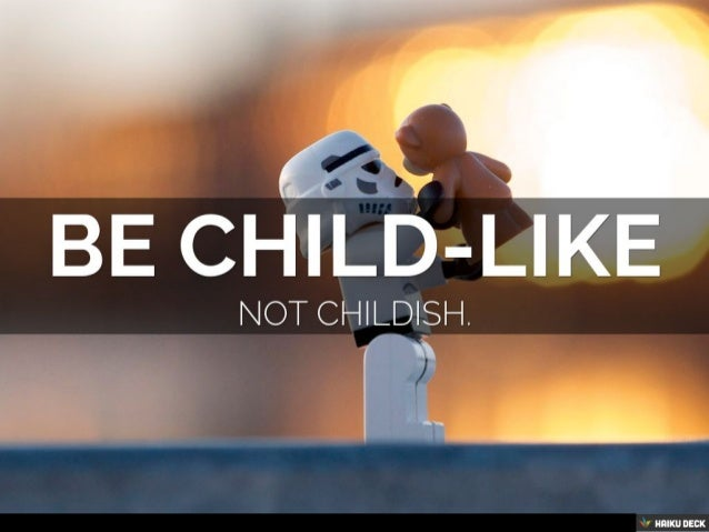 be child-like