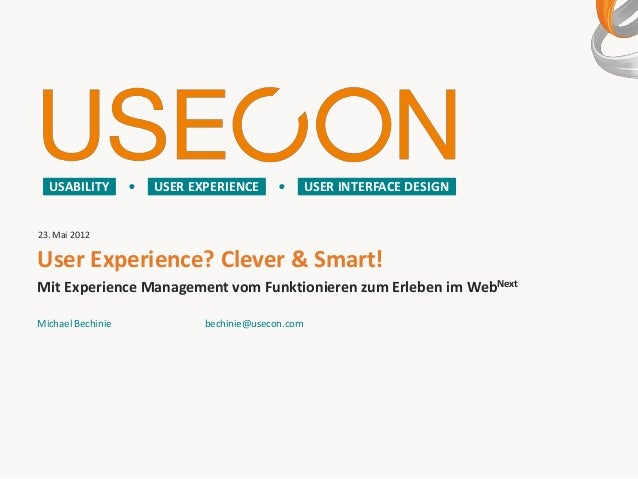 USABILITY        USER EXPERIENCE              USER INTERFACE DESIGN23. Mai 2012User Experience? Clever & Smart!Mit Experie...