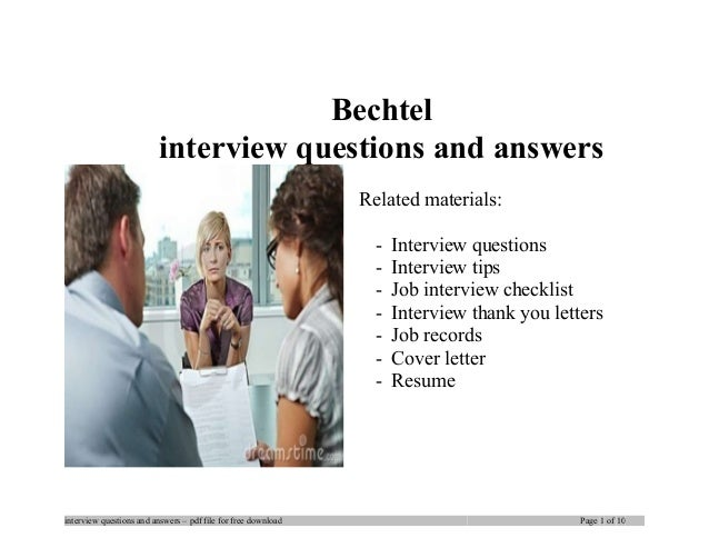 Bechtel interview questions and answers Related materials: - Interview questions - Interview tips - Job interview checklis...
