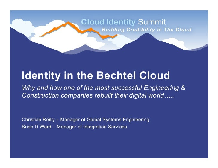 Identity in the Bechtel Cloud Why and how one of the most successful Engineering & Construction companies rebuilt their di...