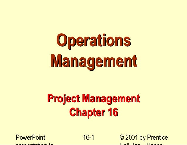 Operations             Management             Project Management                  Chapter 16PowerPoint         16-1    © 2...