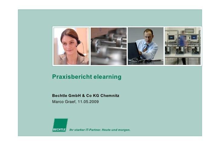 Praxisbericht elearning  Bechtle GmbH & Co KG Chemnitz Marco Graef, 11.05.2009            Ihr starker IT-Partner. Heute un...