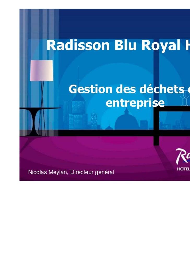 Radisson Blu Royal Hôtel               Gestion des déchets en                     entrepriseNicolas Meylan, Directeur géné...