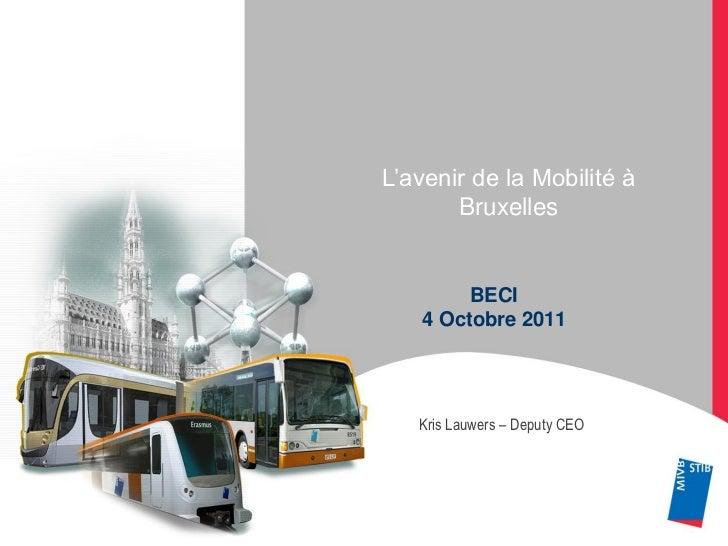 L'avenir de la Mobilité à           Bruxelles            BECI       4 Octobre 2011       Kris Lauwers – Deputy CEO1