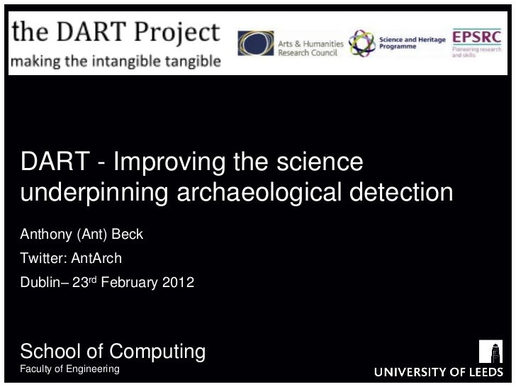DART - Improving the scienceunderpinning archaeological detectionAnthony (Ant) BeckTwitter: AntArchDublin– 23rd February 2...