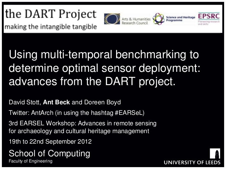 Using multi-temporal benchmarking todetermine optimal sensor deployment:advances from the DART project.David Stott, Ant Be...