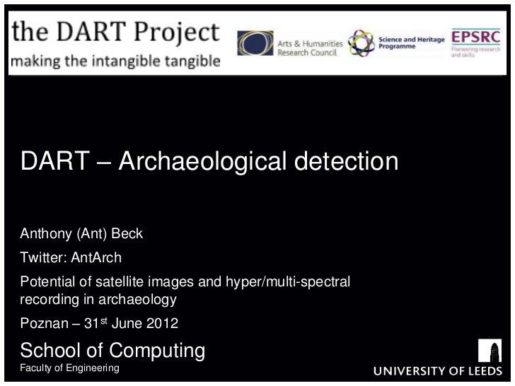 DART – Archaeological detectionAnthony (Ant) BeckTwitter: AntArchPotential of satellite images and hyper/multi-spectralrec...