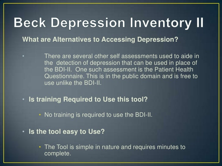 beck depression inventory ii The beck depression inventory (bdi, bdi-ii), created by dr aaron t beck, is a 21-question multiple choice survey that is one of the most widely used instruments for.