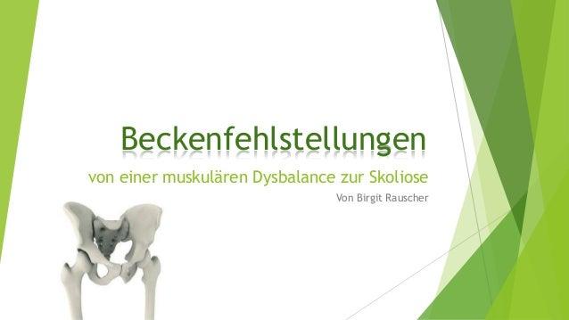 von einer muskulären Dysbalance zur Skoliose Von Birgit Rauscher Beckenfehlstellungen
