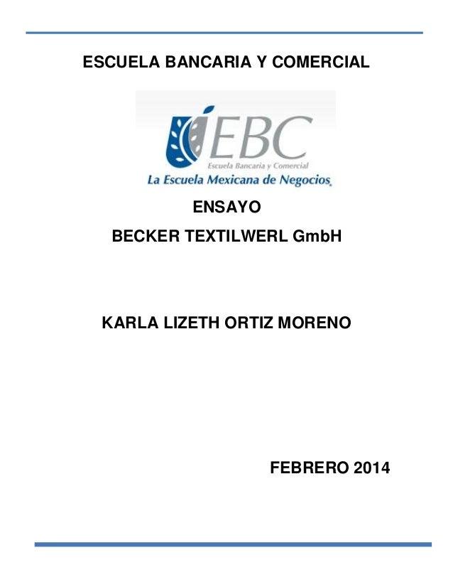 ESCUELA BANCARIA Y COMERCIAL  ENSAYO BECKER TEXTILWERL GmbH  KARLA LIZETH ORTIZ MORENO  FEBRERO 2014