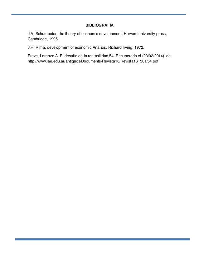 BIBLIOGRAFÍA J.A, Schumpeter, the theory of economic development, Harvard university press, Cambridge, 1995. J.H. Rima, de...