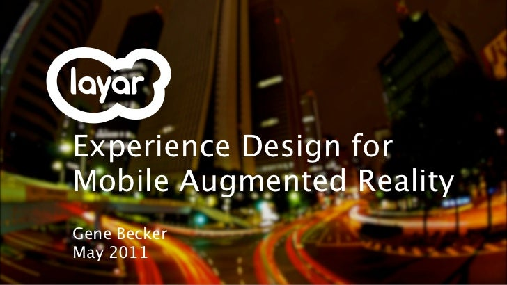 Experience Design forMobile Augmented RealityGene BeckerMay 2011