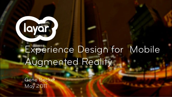 Experience Design for MobileAugmented RealityGene BeckerMay 2011
