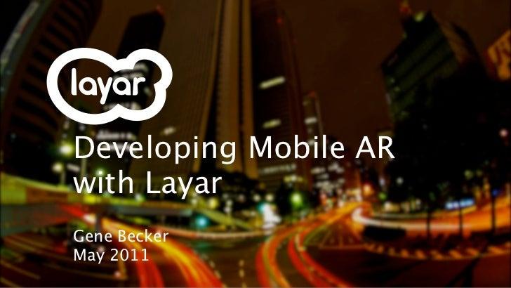 Developing Mobile ARwith LayarGene BeckerMay 2011