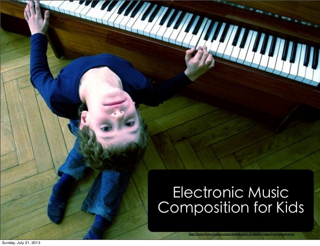 http://www.flickr.com/photos/rolandslakis/133500841/sizes/l/in/photostream/ Electronic Music Composition for Kids Sunday, J...