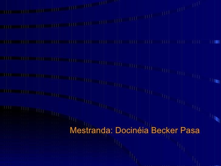 Mestranda: Docinéia Becker Pasa