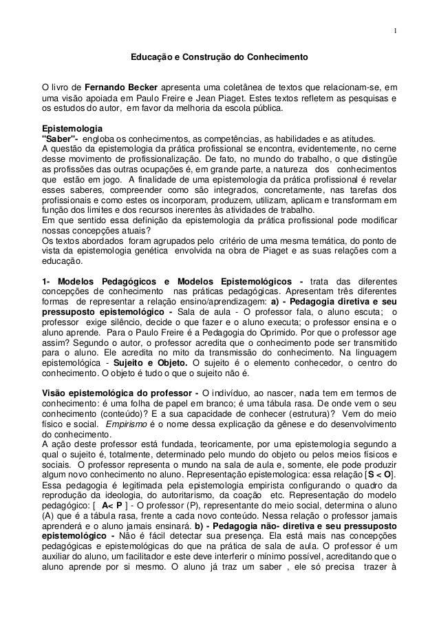 1 Educação e Construção do Conhecimento O livro de Fernando Becker apresenta uma coletânea de textos que relacionam-se, em...