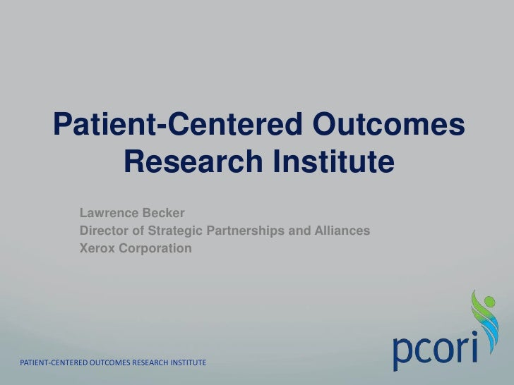 Patient-Centered Outcomes Research Institute<br />Lawrence Becker<br />Director of Strategic Partnerships and Alliances <b...