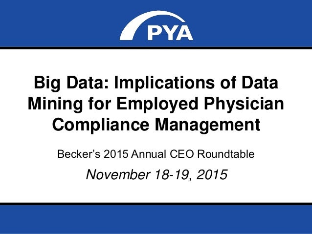 Page 0November 18-19, 2015 Prepared for Becker's 2015 Annual CEO Strategy Roundtable Big Data: Implications of Data Mining...