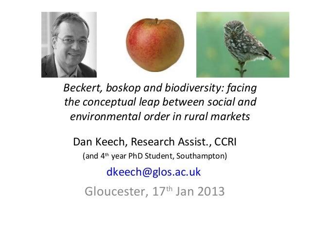 Beckert, boskop and biodiversity: facingthe conceptual leap between social and environmental order in rural markets Dan Ke...