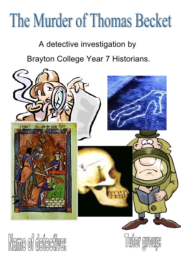 The Murder of Thomas Becket Name of detective: Tutor group: A detective investigation by  Brayton College Year 7 Historians.