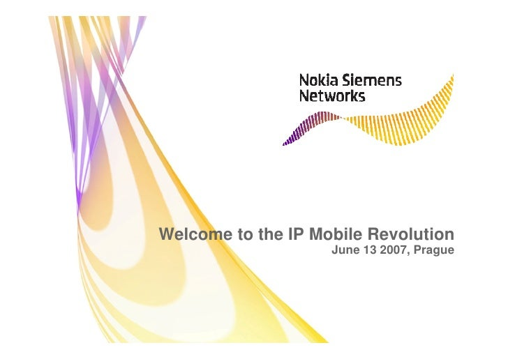 Welcome to the IP Mobile Revolution                     June 13 2007, Prague