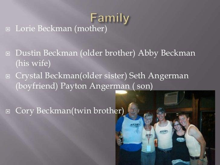 I meet my girlfriend at my oldest brothers wedding</li></li></ul><li>Family<br />Lorie Beckman (mother)<br />Dustin Beckm...