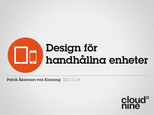 Design för                    handhållna enheterPatrik Åkerman von Knorring 2011-11-16