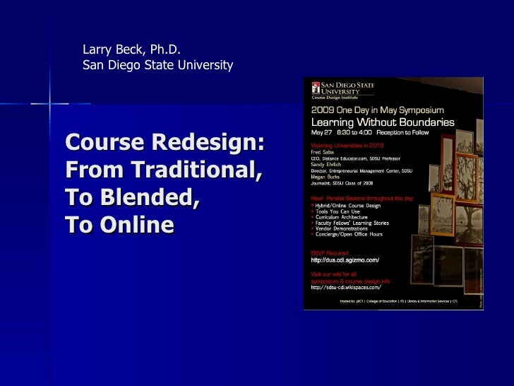 Larry Beck, Ph.D.  San Diego State University     Course Redesign: From Traditional, To Blended, To Online