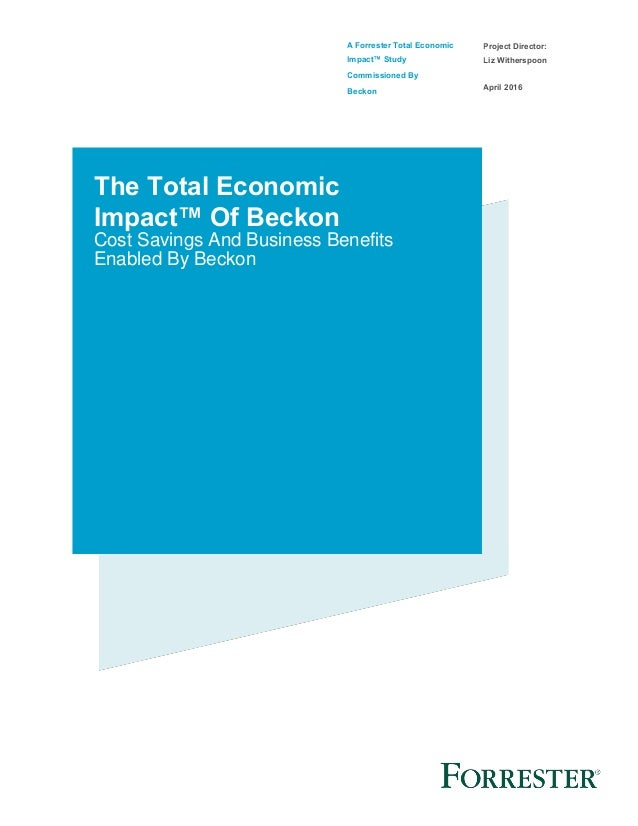A Forrester Total Economic Impact™ Study Commissioned By Beckon Project Director: Liz Witherspoon April 2016 The Total Eco...