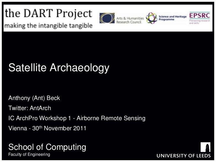 Satellite ArchaeologyAnthony (Ant) BeckTwitter: AntArchIC ArchPro Workshop 1 - Airborne Remote SensingVienna - 30th Novemb...